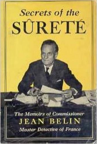 Secrets of the Surete : the memoirs of Commissioner Jean Belin / by Jean Belin.