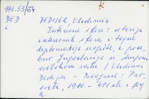 Interesne sfere : istorija interesnih afera i tajne diplomatije uopšte, a posebno Jugoslavije u drugom svetskom ratu / Vladimir Dedijer