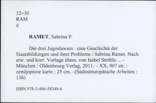 Die drei Jugoslawien : eine Geschichte der Staatsbildungen und ihrer Probleme / Sabrina Ramet. Nach erw. und korr. Vorlage übers. von Isabel Ströhle ...