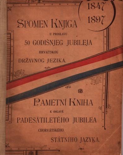 Pamětní kniha k oslavě padesátiletého jubilea chorvátského státního jazyka : v zlaté Praze, dhe 18. dubna 1898.