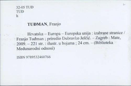 Hrvatska - Europa - Europska unija : izabrane stranice / Franjo Tuđman ; priredio Dubravko Jelčić.