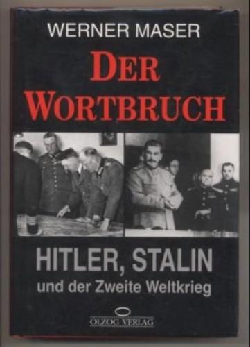 Der Wortbruch : Hitler, Stalin und Zweite Weltkrieg / Werner Maser.