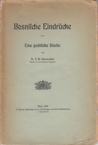 Bosnische Eindruecke : eine politische Studie / J.M. Baernreither.