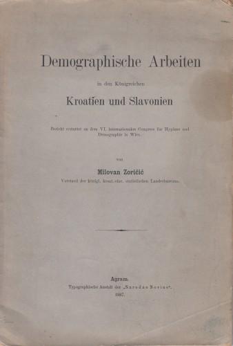 Demographische Arbeiten in den Königreichen Kroatien und Slavonien : Bericht erstattet an dem VI. internationalen Congres für Hygiene und Demographie in Wien.