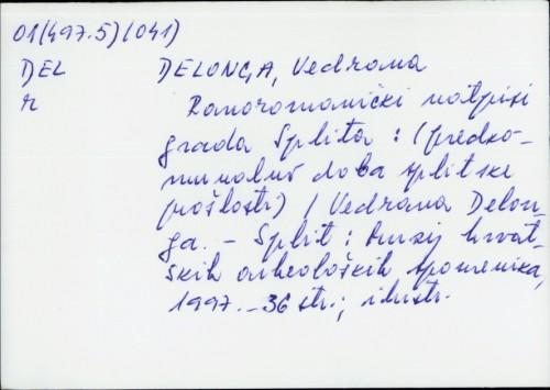 Ranoromanički natpisi grada Splita : (predkomunalno doba splitske prošlosti) / Vedrana Delonga