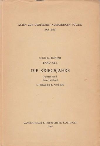 Band XII.1 Die Kriegsjahre : 1.Februar bis 5. April 1941.