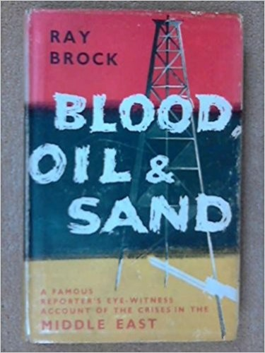 Blood, oil, and sand / Ray Brock.