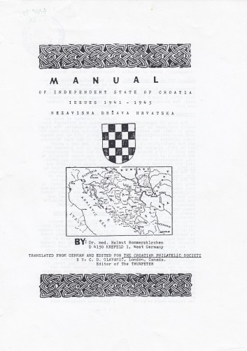 Manual of Independent State of Croatia : issues 1941-1945 / by dr.med. Helmut Rommerskirchen ; transleted from german and edited for The Croatian Philatelic Society by C.D. Glavanić, London, Canada. Editor of the Trumperter.
