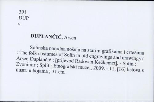 Solinska narodna nošnja na starim grafikama i crtežima : The folk costumes of Solin in old engravings and drawings / Arsen Duplančić