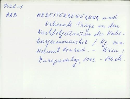 Arbeiterbewegung und Nationale Frage in den Nachfolgestaaten der Habsburgermonarchie / [urednik] Helmut Konrad