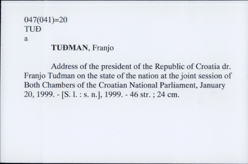 Address of the president of the Republic of Croatia dr. Franjo Tuđman on the state of the nation at the joint session of Both Chambers of the Croatian National Parliament, January 20, 1999. / Franjo Tuđman