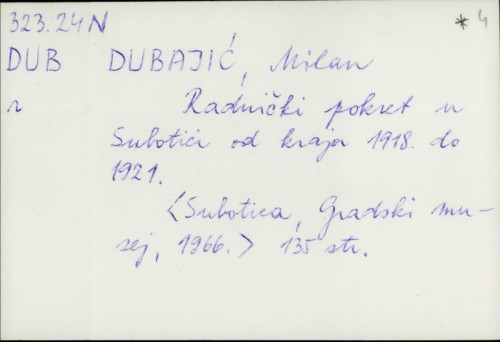 Radnički pokret u Subotici od kraja 1918. do 1921. / Milan Dubajić