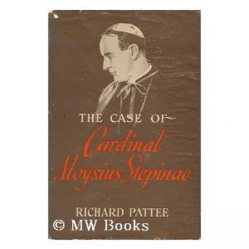 The case of Cardinal Aloysius Stepinac / by Richard Pattee.