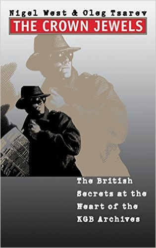 The crown jewels : the British secrets at the heart of the KGB archives / Nigel West and Oleg Tsarev.