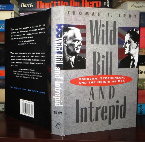 Wild Bill and Intrepid : Donovan, Stephenson, and the origin of CIA / Thomas F. Troy.