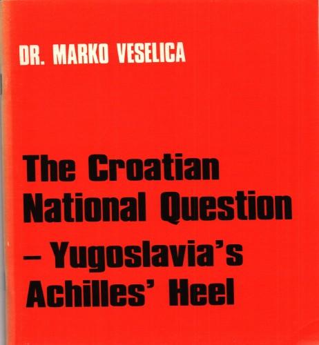The Croatian national question - Yugoslavia's Achilles' heel / Marko Veselica.
