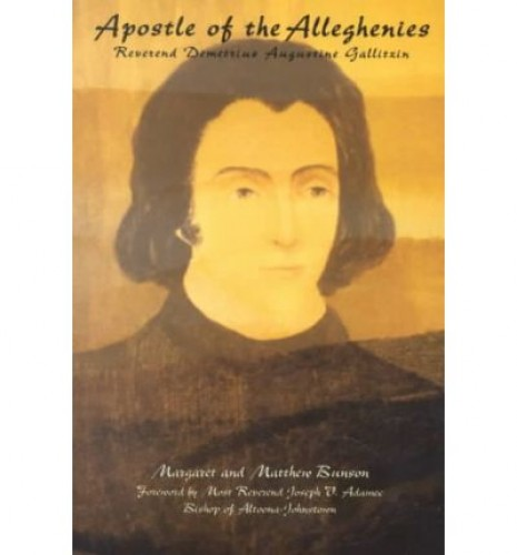 Apostle of the Alleghenies : reverend Demetrius Augustine Gallitzin / by Margaret and Matthew Bunson.