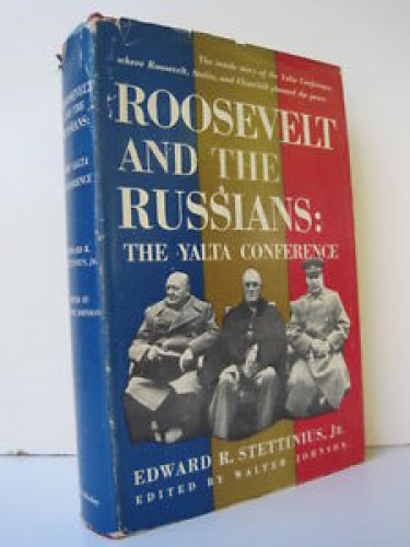 Roosevelt and the Russians : the Yalta Conference / Edward R. Stettinius, Jr. ; edited by Walter Johnson.