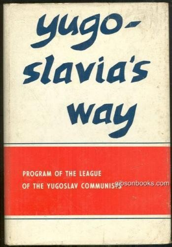 Yugoslavia's way : the program of the League of the Communists of Yugoslavia [adopted by the Seventh Congress] / Translated by Stoyan Pribechevich.