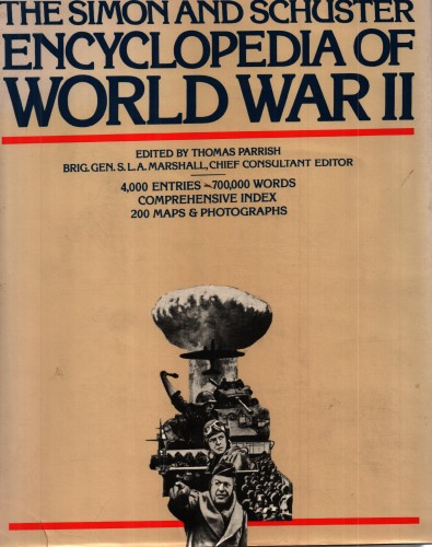 The Simon and Schuster encyclopedia of World War II / edited by Thomas Parrish, chief consultant editor, S. L. A. Marshall.