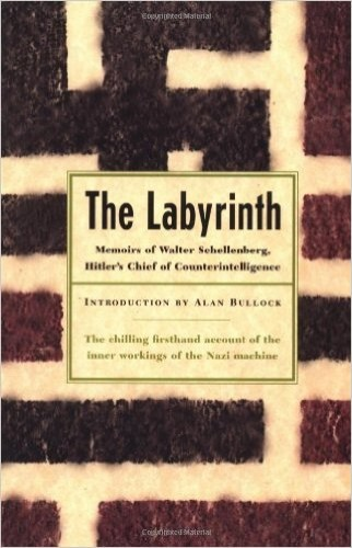 The labyrinth : memoirs of Walter Schellenberg, Hitler's chief of counterintelligence / introduction by Alan Bullock ; translated by Louis Hagen.