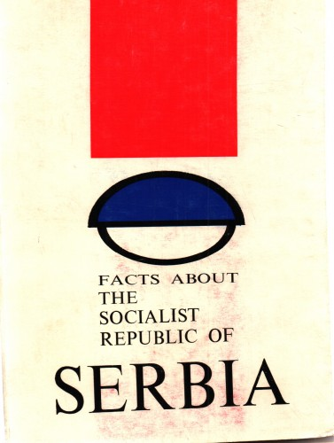 Facts about The Socialist Republic of Serbia / [editor-in-chief Nebojša Tomašević ; translator Madge Phillips].