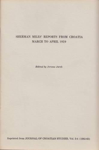 Sherman Miles' reports from Croatia : march to april 1919 / edited by Jerome Jareb.
