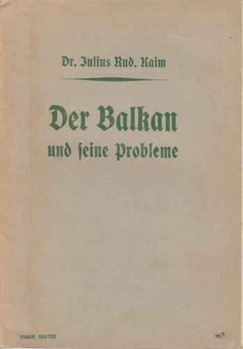 Der Balkan und seine Probleme / von Julius Rud. Kaim.