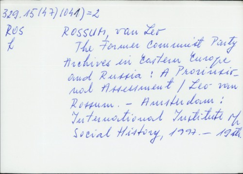 The former Communist Party archives in Eastern Europe and Russia : a provisional assessment / Leo van Rossum.