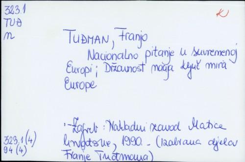 Nacionalno pitanje u suvremenoj Europi : Državnost nacija - ključ mira Europe / Franjo Tuđman.