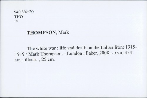 The white war : life and death on the Italian front, 1915-1919 / Mark Thompson.