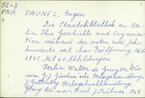 Die Staatsbibliothek zu Berlin : ihre Geschichte und Organisation während der ersten zwei Jahrhunderte seit ihrer Eröffnung, 1661-1871 .... / Eugen Paunel