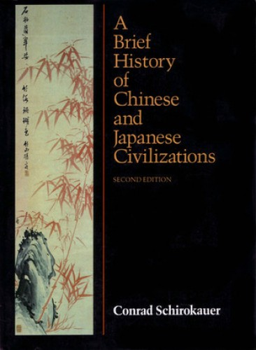 A brief history of Chinese and Japanese civilizations / Conrad Schirokauer.