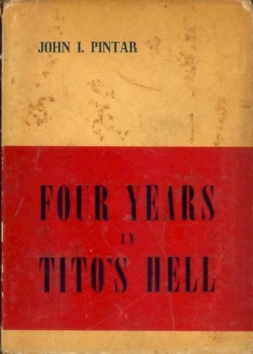 Four years in Tito's hell / by John I. Pintar.