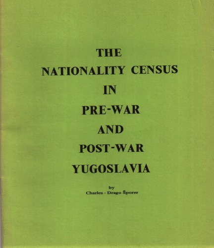Nationality census in pre-war and post-war Yugoslavia : ethnic complexity and nationality struggle / prepared by Charles-Drago Šporer.