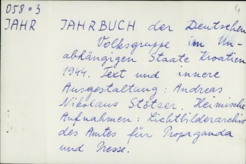 Jahrbuch der Deutschen Volksgruppe im Unabhängigen Staate Kroatien 1944. / Andreas Nikolaus Stötzer
