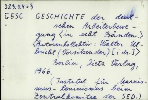 Geschichte der deutschen Arbeiterbewegung [in acht Bänden] / [Autorenkollektiv Walter Ulbricht i dr.]