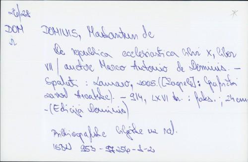 De republica ecclesiastica libri X, liber VII / Marco Antonio de Dominis