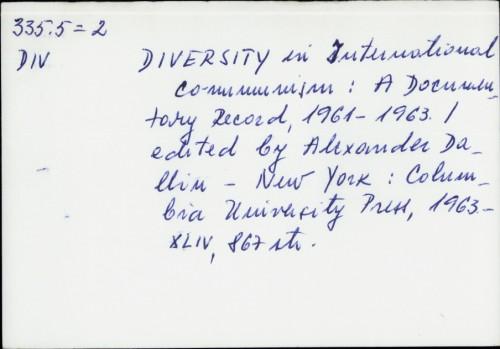 Diversity in International Communism : A Documentary Record, 1961-1963 / [edited by Alexander Dallin]