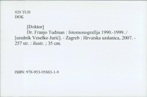 [Doktor] Dr. Franjo Tuđman : fotomonografija 1990.-1999. / [urednik Veselko Jurić]