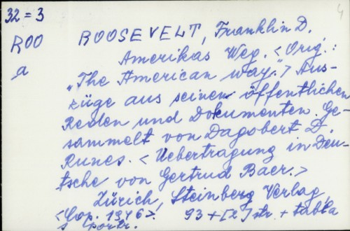 Amerikas Weg : Auszüge aus seinen öffentlichen Reden und Dokumenten / Franklin Delano Roosevelt. Hrsg. von Dagobert D. Runes*