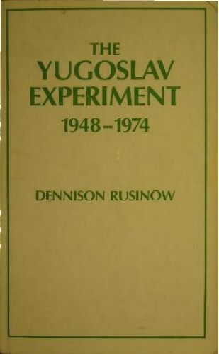 The Yugoslav experiment : 1948-1974 / by Dennison Rusinow.