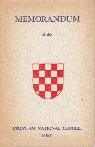 Memorandum of the Croatian National Council : [The First Congress For The Unification Of All Croat Elements In Exile met at the Hotel Commodore in new York City from August 29 to September 2, and adopted the following resolution / dr. Ibraham Beg Dzinic, president.