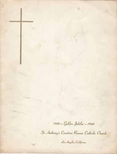 Golden Jubilee 1910-1960 : St. Anthony's Croatian Roman Catolic Church, Los Angeles / [Felix Diomartich, John Segarich].