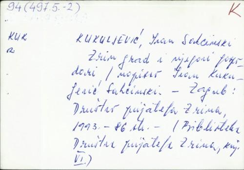 Zrin grad i njegovi gospodari / napisao Ivan Kukuljević Sakcinski.