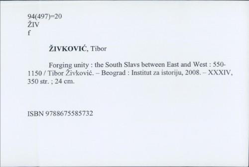 Forging Unity : the South Slavs between East and West : 550-1150 / Živković, Tibor