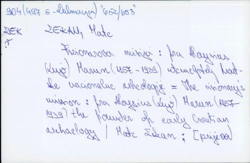 Vizionarova misija : fra Aloysius (Luji) Marun (1857. - 1939.) : utemeljitelj hrvatske nacionalne arheologije = The visionary's mission : fra Aloysius (Lujo) Marun (1857-1939) : the founder of early croatian archaeology / Mate Zekan ; [prijevod Nicholas Philip Saywell].