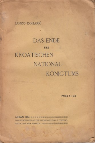 Das Ende des kroatischen Nationalkoenigtums : oder wie und wann gelangten die Arpaden auf den Tron des kroatischen Koenigreichs / Janko Koharić.