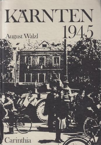 Kaernten 1945 : vom NS-Regime zur Besatzungsherrschaft im Alpen-Adria-Raum / August Walzl.
