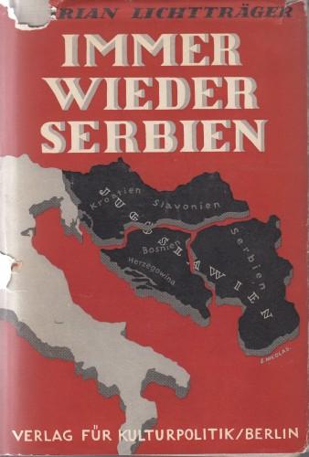 Immer wieder Serbien : Jugoslawiens schicksalsstunde mit einem geleitwoort von Fridrich Thimme / Florian Lichtträger.